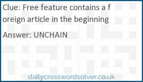Free feature contains a foreign article in the beginning crossword answer