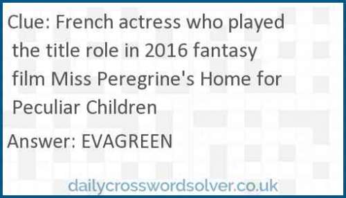 French actress who played the title role in 2016 fantasy film Miss Peregrine's Home for Peculiar Children crossword answer