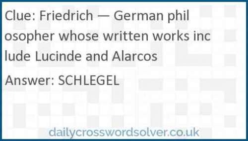 Friedrich — German philosopher whose written works include Lucinde and Alarcos crossword answer