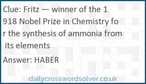 Fritz — winner of the 1918 Nobel Prize in Chemistry for the synthesis of ammonia from its elements crossword answer