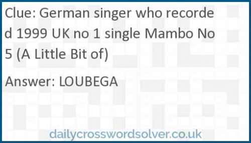 German singer who recorded 1999 UK no 1 single Mambo No 5 (A Little Bit of) crossword answer