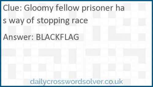 Gloomy fellow prisoner has way of stopping race crossword answer