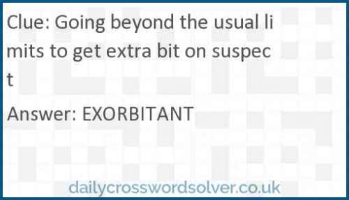 Going beyond the usual limits to get extra bit on suspect crossword answer