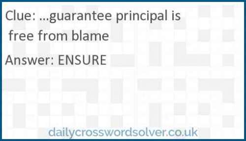 ...guarantee principal is free from blame crossword answer
