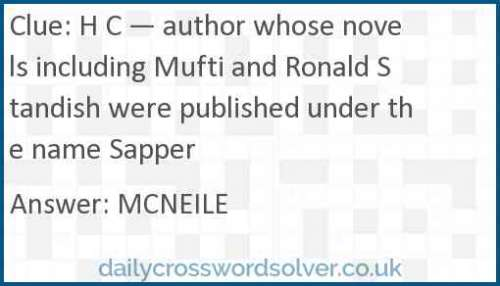 H C — author whose novels including Mufti and Ronald Standish were published under the name Sapper crossword answer
