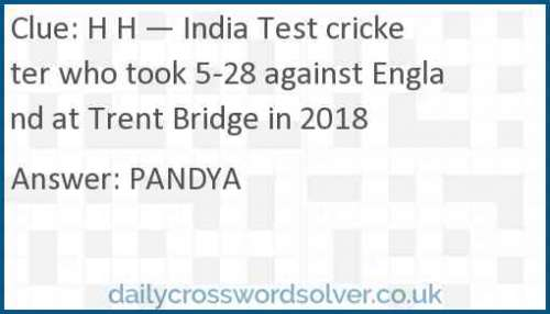 H H — India Test cricketer who took 5-28 against England at Trent Bridge in 2018 crossword answer