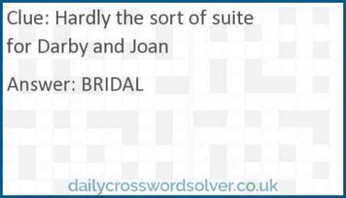 Hardly the sort of suite for Darby and Joan crossword answer