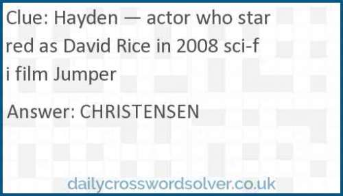 Hayden — actor who starred as David Rice in 2008 sci-fi film Jumper crossword answer