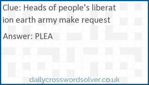 Heads of people's liberation earth army make request crossword answer