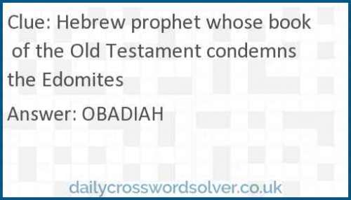 Hebrew prophet whose book of the Old Testament condemns the Edomites crossword answer