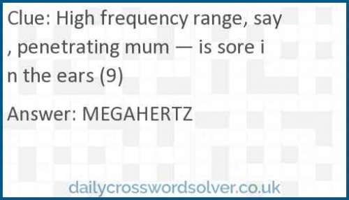 High frequency range, say, penetrating mum — is sore in the ears (9) crossword answer
