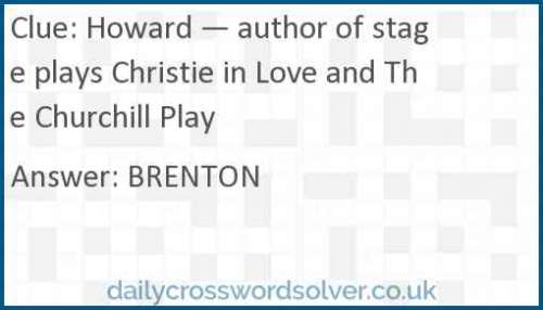 Howard — author of stage plays Christie in Love and The Churchill Play crossword answer