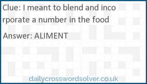 I meant to blend and incorporate a number in the food crossword answer