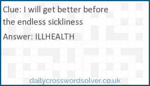 I will get better before the endless sickliness crossword answer