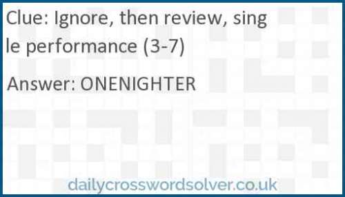 Ignore, then review, single performance (3-7) crossword answer
