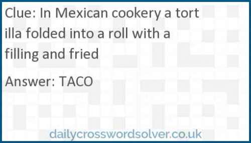 In Mexican cookery a tortilla folded into a roll with a filling and fried crossword answer