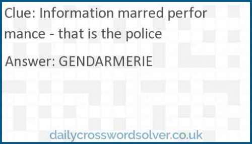 Information marred performance - that is the police crossword answer