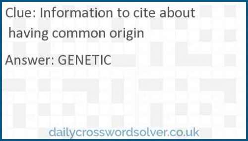 Information to cite about having common origin crossword answer