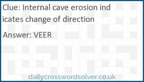 Internal cave erosion indicates change of direction crossword answer