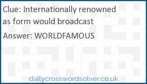 Internationally renowned as form would broadcast crossword answer
