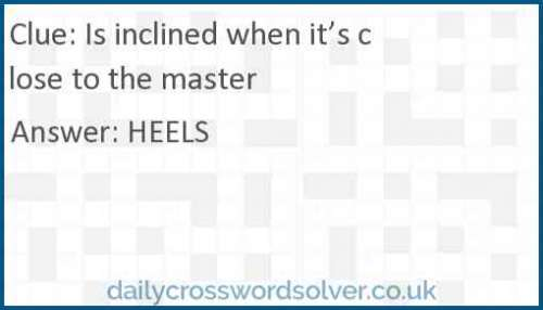 Is inclined when it's close to the master crossword answer