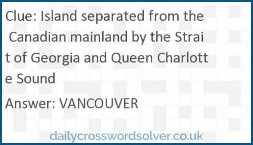 Island separated from the Canadian mainland by the Strait of Georgia and Queen Charlotte Sound crossword answer
