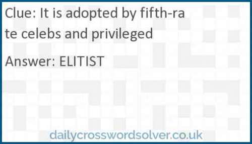 It is adopted by fifth-rate celebs and privileged crossword answer