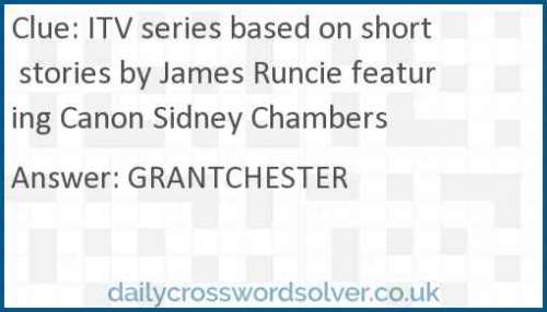 ITV series based on short stories by James Runcie featuring Canon Sidney Chambers crossword answer