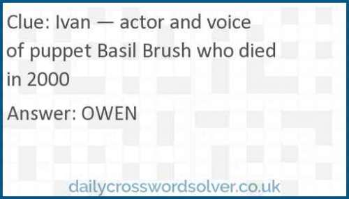 Ivan — actor and voice of puppet Basil Brush who died in 2000 crossword answer