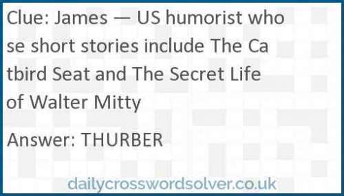 James — US humorist whose short stories include The Catbird Seat and The Secret Life of Walter Mitty crossword answer
