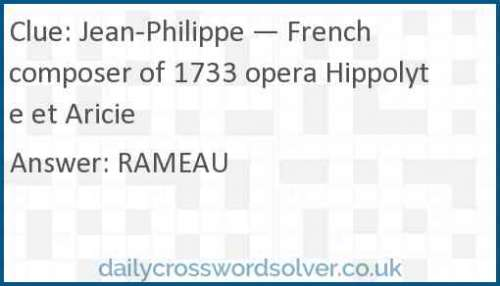 Jean-Philippe — French composer of 1733 opera Hippolyte et Aricie crossword answer