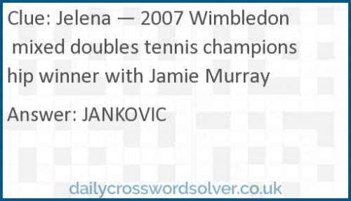 Jelena — 2007 Wimbledon mixed doubles tennis championship winner with Jamie Murray crossword answer