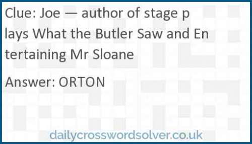 Joe — author of stage plays What the Butler Saw and Entertaining Mr Sloane crossword answer