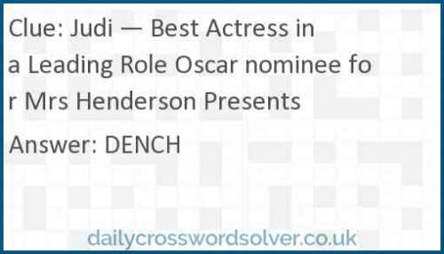 Judi — Best Actress in a Leading Role Oscar nominee for Mrs Henderson Presents crossword answer