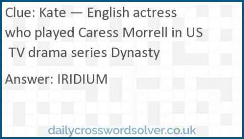 Kate — English actress who played Caress Morrell in US TV drama series Dynasty crossword answer
