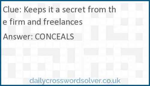 Keeps it a secret from the firm and freelances crossword answer