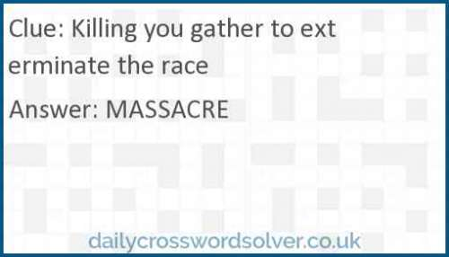 Killing you gather to exterminate the race crossword answer