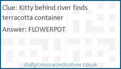 Kitty behind river finds terracotta container crossword answer