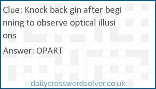Knock back gin after beginning to observe optical illusions crossword answer