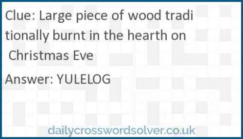 Large piece of wood traditionally burnt in the hearth on Christmas Eve crossword answer