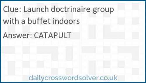 Launch doctrinaire group with a buffet indoors crossword answer