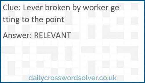Lever broken by worker getting to the point crossword answer