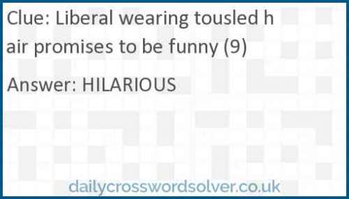 Liberal wearing tousled hair promises to be funny (9) crossword answer