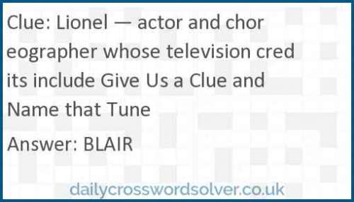 Lionel — actor and choreographer whose television credits include Give Us a Clue and Name that Tune crossword answer