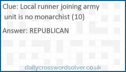 Local runner joining army unit is no monarchist (10) crossword answer