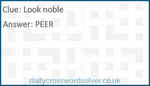 Look noble crossword answer