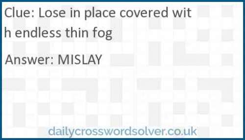 Lose in place covered with endless thin fog crossword answer