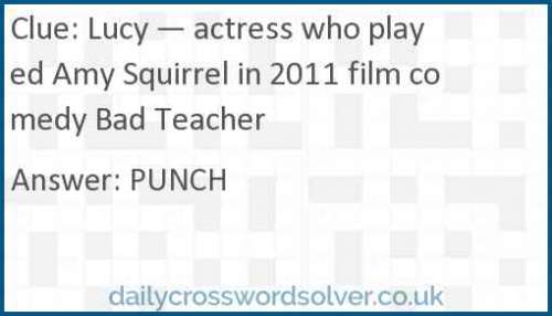 Lucy — actress who played Amy Squirrel in 2011 film comedy Bad Teacher crossword answer