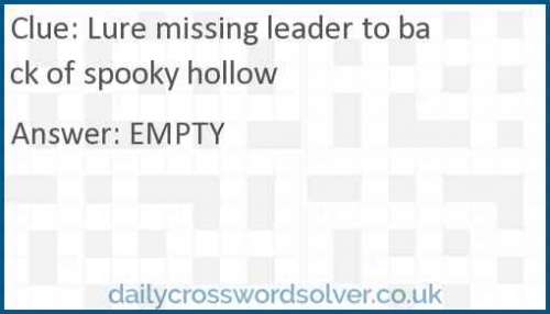 Lure missing leader to back of spooky hollow crossword answer