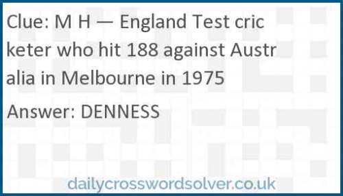 M H — England Test cricketer who hit 188 against Australia in Melbourne in 1975 crossword answer